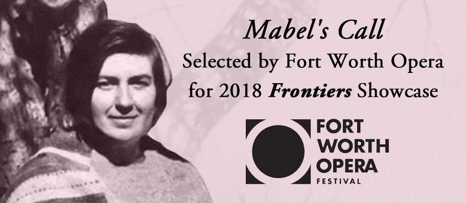 """Mabel's Call"" Selected by Fort Worth Opera for 2018 Frontiers Showcase"